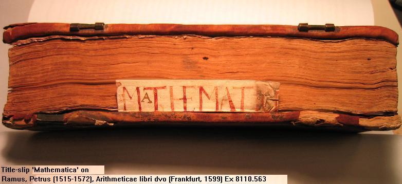 Title-slip: (Ex) 8110.563: Ramus, Petrus, 1515-1572. Petri Rami Arithmeticae libri dvo: geometriae septem et viginti. A Lazaro Schonero recogniti & aucti. 1599.
