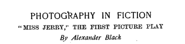 "Scribner's Magazine Volume 0018 Issue 3 (September, 1895) Title: Photography In Fiction - ""Miss Jerry"", The First Picture Play  [pp. 348-361] Author: Black, Alexander"