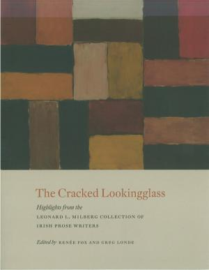 The Cracked Lookingglass: Highlights from the Leonard L. Milberg Collection of Irish Prose Writers