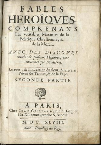 Vol.2.of.Audin.Fables heroïques : comprenans les veritables maximes de la politique chrestienne, 1648. Ex.N7710 .A8 1648