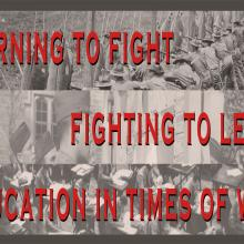Learning to Fight, Fighting to Learn. Education and War Princeton University Exhibition